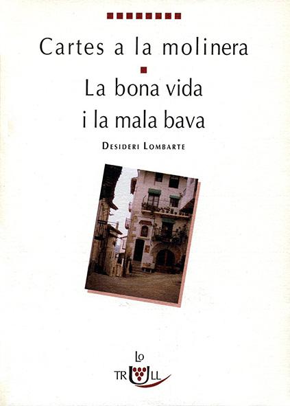 Cartes a la molinera. La bona vida i la mala bava, de Desideri Lombarte (Lo Trull, Associació Cultural del Matarranya, Calaceit, 1995)