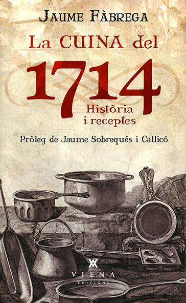 La cuina de 1714. Història i receptes, de Jaume Fàbrega (Viena Edicions, Barcelona, 2014)