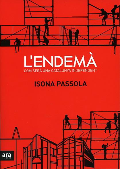 L'endemà. Com serà una Catalunya independent?, d'Isona Passola (Ara Llibres, Barcelona, 2014)